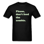 T-Shirts ~ Men's T-Shirt ~ PLEASE, DON'T FEED THE ZOMBIE - GLOW IN THE DARK T-Shirt