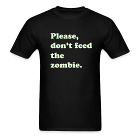 PLEASE, DON'T FEED THE ZOMBIE - GLOW IN THE DARK T-Shirt ~