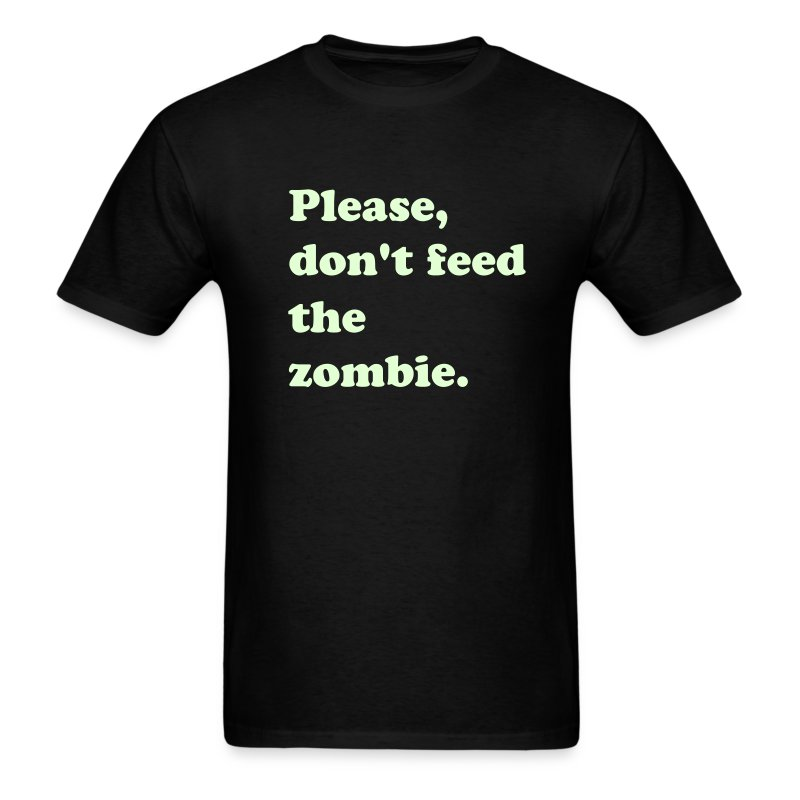 PLEASE, DON'T FEED THE ZOMBIE - GLOW IN THE DARK T-Shirt - Men's T-Shirt