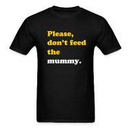 T-Shirts ~ Men's T-Shirt ~ PLEASE, DON'T FEED THE MUMMY T-Shirt