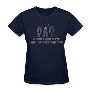A family who prays together stays together! - Women's T-Shirt