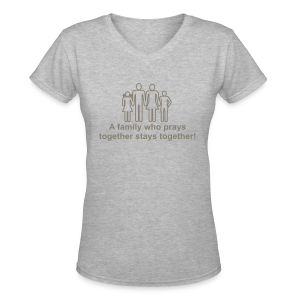 A family who prays together stays together! - Women's V-Neck T-Shirt
