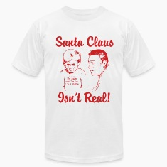 Santa Claus Isn't Real T-Shirts