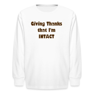 Giving Thanks that I'm Intact - Kids' Long Sleeve T-Shirt