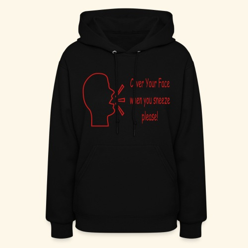 Cover your face when you sneeze please - Women's Hoodie
