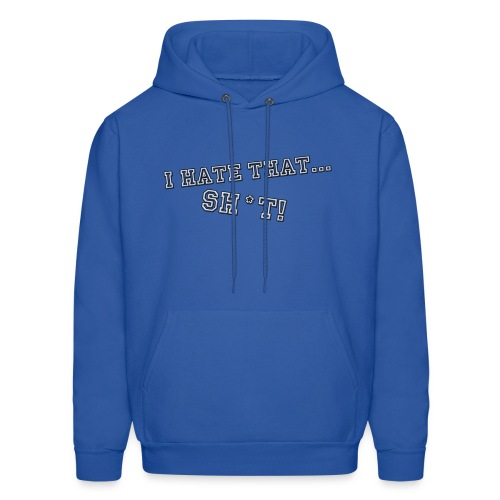 I Hate That Shit - Men's Hoodie
