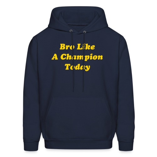 Bro Like A Champion Today Sweatshirt - Men's Hoodie
