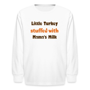 Little Turkey Stuffed with Mama's Milk - Kids' Long Sleeve T-Shirt