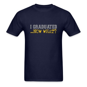 I Graduated...Now What? Shirt (Shirt Color Changeable) - Men's T-Shirt