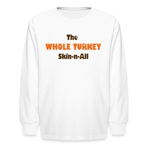 The Whole Turkey - Kids' Long Sleeve T-Shirt