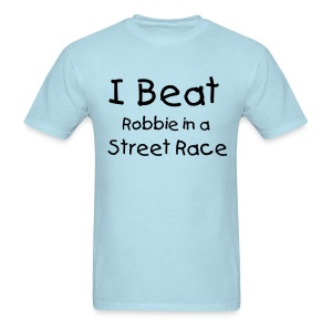 I Beat Robbie In A Street Race - Men's T-Shirt