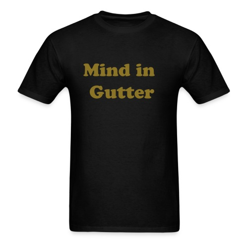 Mind in gutter - Men's T-Shirt