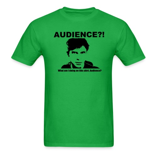 Audience?!  What am I doing  on this shirt, Audience? - Men's T-Shirt