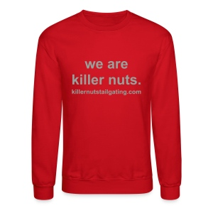 we are killer nuts. - Crewneck Sweatshirt