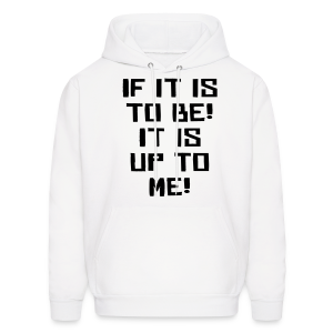 If it is to be! It is up to me! - Men's Hoodie