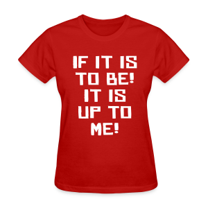 If it is to be! It is up to me! - Women's T-Shirt