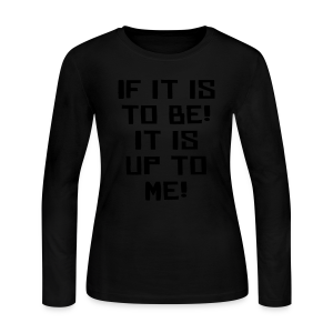 If it is to be! It is up to me! - Women's Long Sleeve Jersey T-Shirt