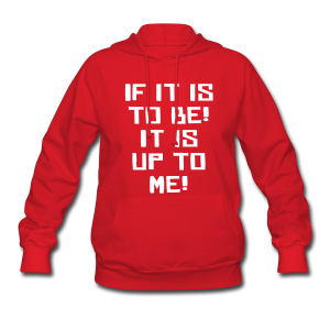 If it is to be! It is up to me! - Women's Hoodie