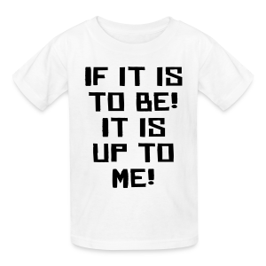 If it is to be! It is up to me! - Kids' T-Shirt