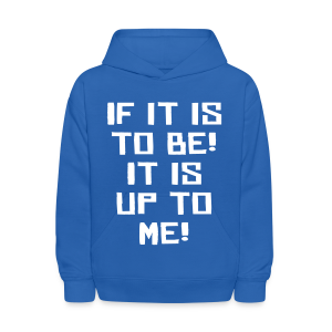 If it is to be! It is up to me! - Kids' Hoodie