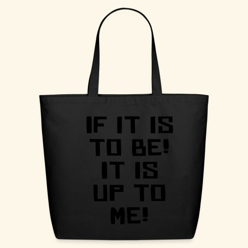 If it is to be! It is up to me! - Eco-Friendly Cotton Tote