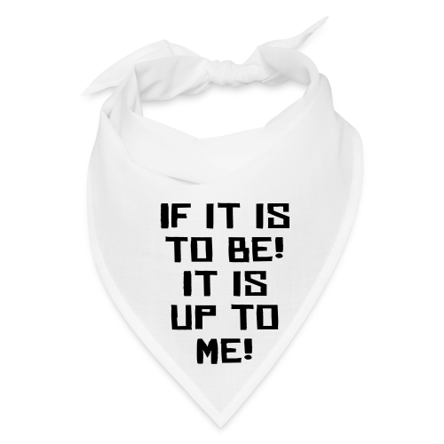 If it is to be! It is up to me! - Bandana
