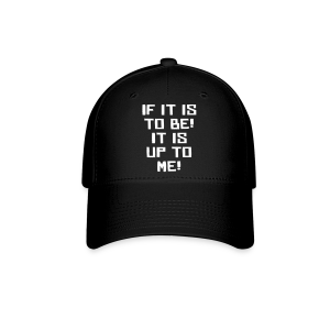 If it is to be! It is up to me! - Baseball Cap