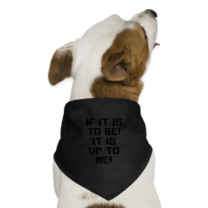If it is to be! It is up to me! - Dog Bandana