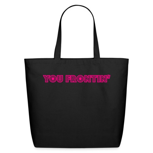 On Front: You Fronton  On backside: I don't play dat - Eco-Friendly Cotton Tote