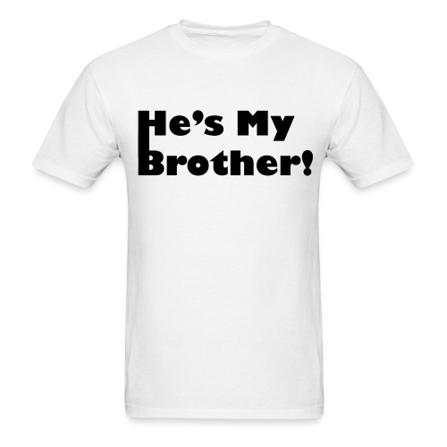 He's My Brother! - Men's T-Shirt