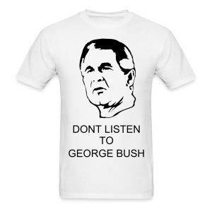 dont listen to george bush - Men's T-Shirt
