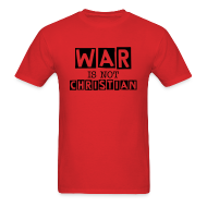T-Shirts ~ Men's T-Shirt ~ WAR IS NOT CHRISTIAN (RED)