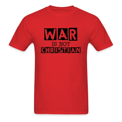 WAR IS NOT CHRISTIAN (RED) - Men's T-Shirt