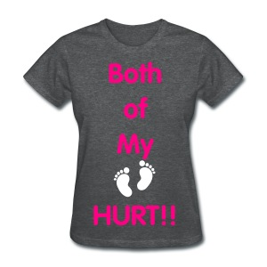 Both of my feet hurt womens! - Women's T-Shirt