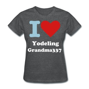 I love yodeling Grandma337 GIRLS - Women's T-Shirt