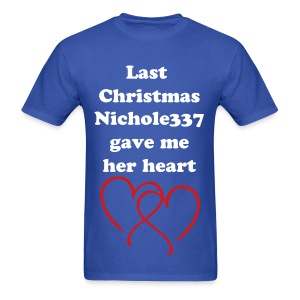 Last Christmas nichole337 gave me her heart GUYS - Men's T-Shirt