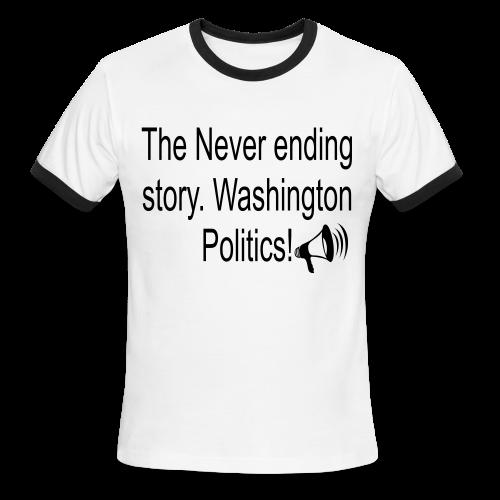 The Never Ending story. Washington Politics! - Men's Ringer T-Shirt