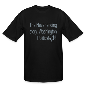 The Never Ending story. Washington Politics! - Men's Tall T-Shirt