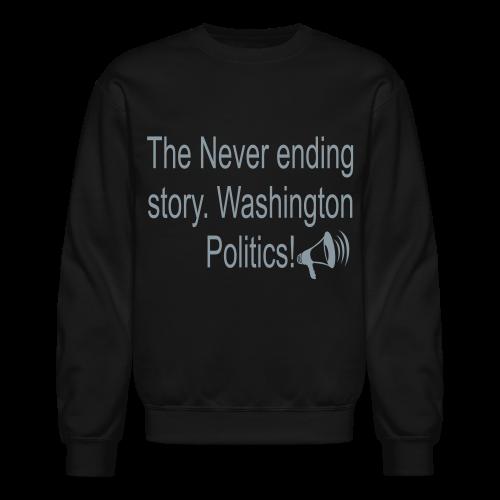 The Never Ending story. Washington Politics! - Crewneck Sweatshirt
