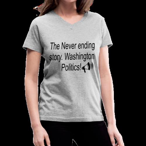 The Never Ending story. Washington Politics! - Women's V-Neck T-Shirt