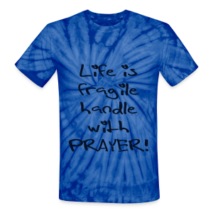 LIFE IS FRAGILE HANDLE WITH PRAYER - Unisex Tie Dye T-Shirt