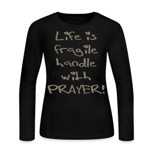 LIFE IS FRAGILE HANDLE WITH PRAYER - Women's Long Sleeve Jersey T-Shirt