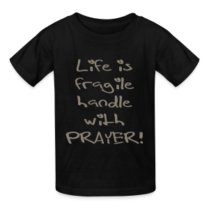 LIFE IS FRAGILE HANDLE WITH PRAYER - Kids' T-Shirt