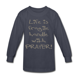 LIFE IS FRAGILE HANDLE WITH PRAYER - Kids' Long Sleeve T-Shirt