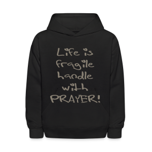 LIFE IS FRAGILE HANDLE WITH PRAYER - Kids' Hoodie