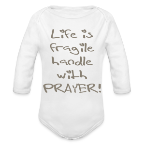 LIFE IS FRAGILE HANDLE WITH PRAYER - Long Sleeve Baby Bodysuit