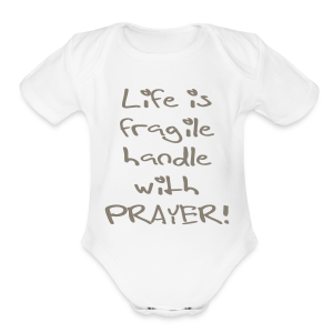 LIFE IS FRAGILE HANDLE WITH PRAYER - Short Sleeve Baby Bodysuit