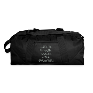 LIFE IS FRAGILE HANDLE WITH PRAYER - Duffel Bag
