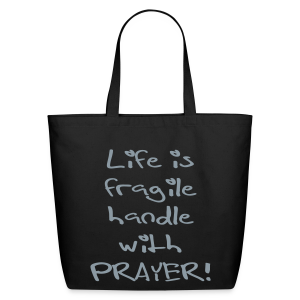 LIFE IS FRAGILE HANDLE WITH PRAYER - Eco-Friendly Cotton Tote