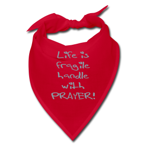 LIFE IS FRAGILE HANDLE WITH PRAYER - Bandana